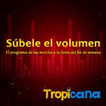 Escucha Súbele el Volumen en Tropicana Colombia