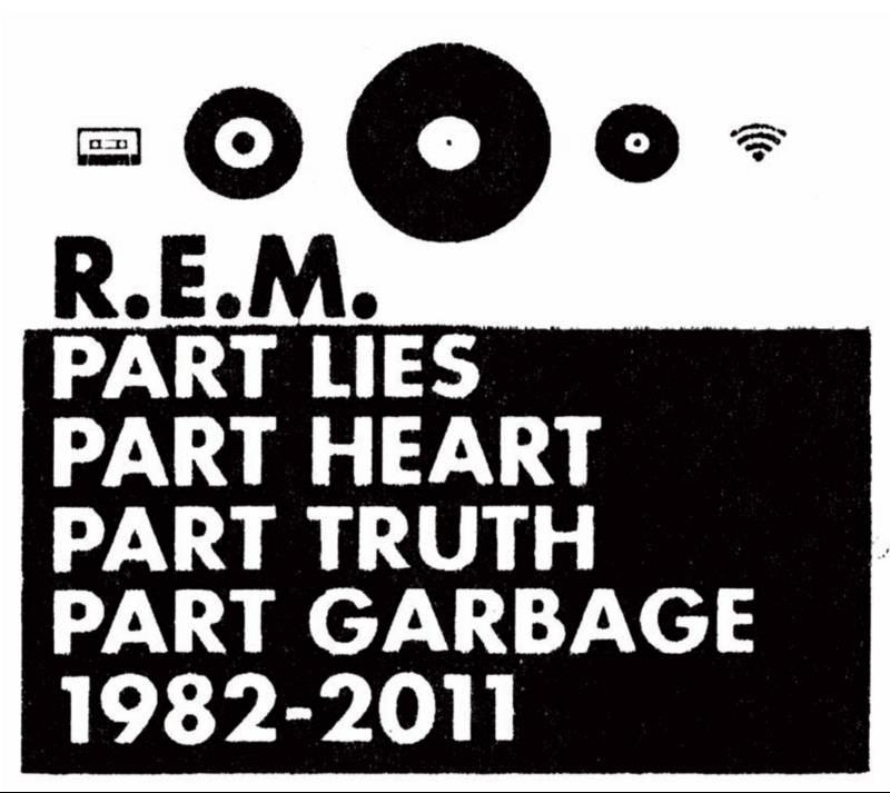 R.E.M.: Part lies, part heart, part truth, part garbage (1982-2011)