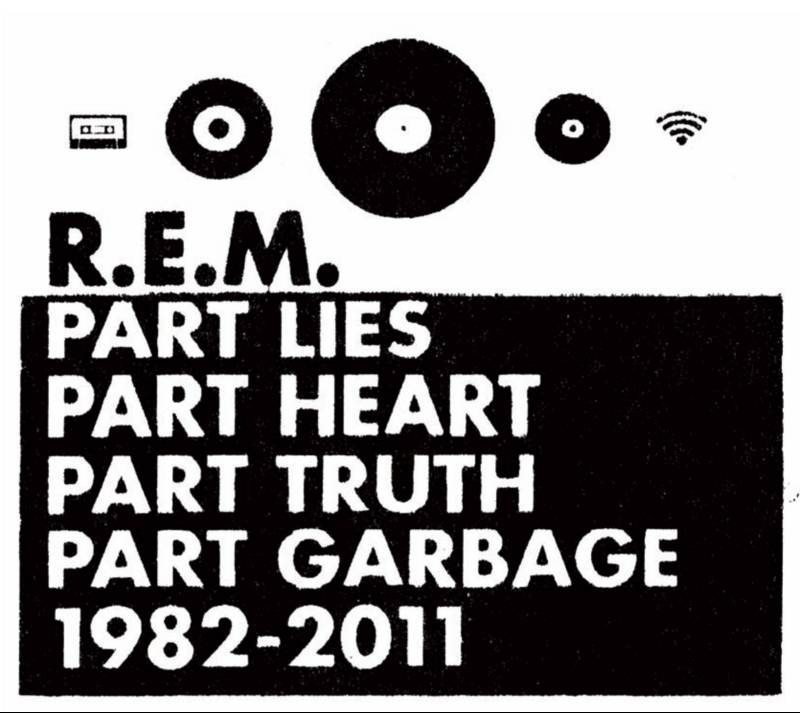 R.E.M.: Part lies, part heart, part truth, part garbage (1982-2011)